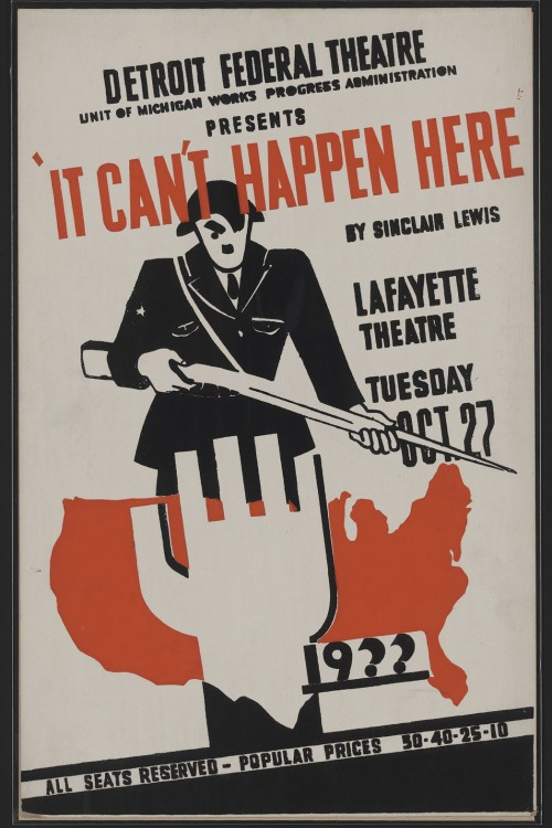 'It Can't Happen Here' Sinclair Lewis' 1935 novel about fascism taking root in the United States was turned into a stage play, but MGM's Louis B. Mayer suppressed a planned film  adaptation. Detroit Federal Theatre Unit of Michigan Works Progress Administration presents It can't happen here by Sinclair Lewis. Poster for Detroit Federal Theatre Project presentation of It Can't Happen Here by Sinclair Lewis at the Lafayette Theatre, showing a stylized Adolf Hitler carrying a rifle standing behing a map of the United States and a fist in a raised-arm salute. Date 1936 or 1937. Date: (10608828) Photo By: Mary Evans Picture Library/Everett Collection